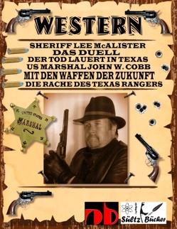 WESTERN – Sheriff Lee McAlister in DAS DUELL – US Marshal John W. Cobb in MIT DEN WAFFEN DER ZUKUNFT – Die Rache des Texas Rangers, sowie Der Tod lauert in Texas von Sültz,  Renate, Sültz,  Uwe H.