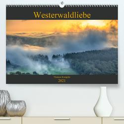 Westerwaldliebe (Premium, hochwertiger DIN A2 Wandkalender 2021, Kunstdruck in Hochglanz) von Kempfer,  Thomas