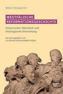 Westfälische Reformationsgeschichte von Rottschäfer,  Ulrich, Stupperich,  Robert