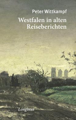 Westfalen in alten Reiseberichten von Wittkampf,  Peter