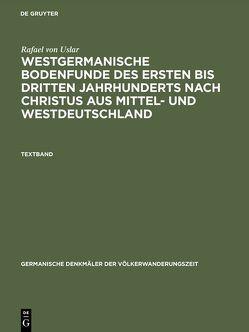 Westgermanische Bodenfunde des ersten bis dritten Jahrhunderts nach Christus aus Mittel- und Westdeutschland von Uslar,  Rafael von
