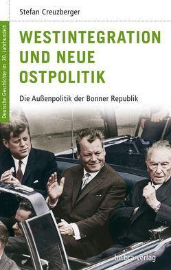 Westintegration und Neue Ostpolitik von Creuzberger,  Stefan, Görtemaker,  Manfred, Kroll,  Frank L, Neitzel,  Sönke