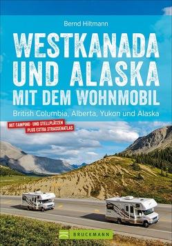 Westkanada und Alaska mit dem Wohnmobil von Hiltmann,  Bernd