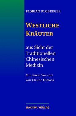 Westliche Kräuter aus Sicht der Traditionellen Chinesischen Medizin von Diolosa,  Claude, Ploberger,  Florian