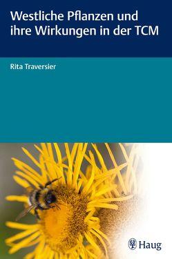 Westliche Pflanzen und ihre Wirkungen in der TCM von Traversier,  Rita