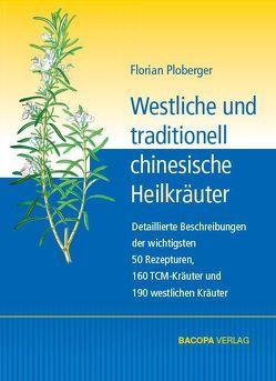 Westliche und traditionell chinesische Heilkräuter von Ploberger,  Florian