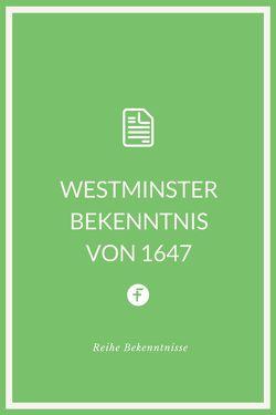 Westminster Bekenntnis von 1647 von Westminstersynode