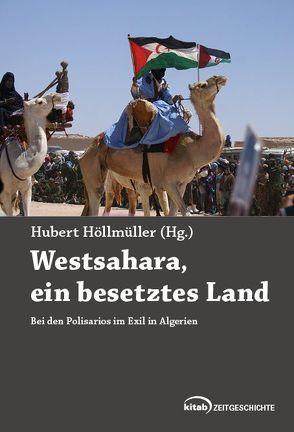Westsahara – ein besetztes Land von Höllmüller,  Hubert