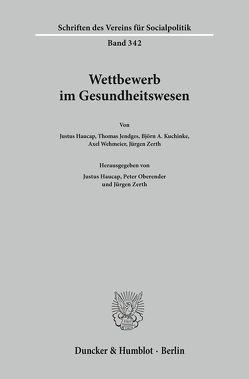Wettbewerb im Gesundheitswesen. von Haucap,  Justus, Oberender,  Peter, Zerth,  Jürgen