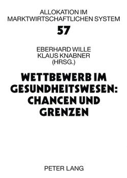 Wettbewerb im Gesundheitswesen: Chancen und Grenzen von Knabner,  Klaus, Wille,  Eberhard