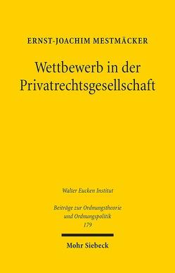 Wettbewerb in der Privatrechtsgesellschaft von Mestmäcker,  Ernst-Joachim