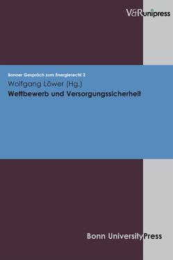 Wettbewerb und Versorgungssicherheit von Löwer,  Wolfgang