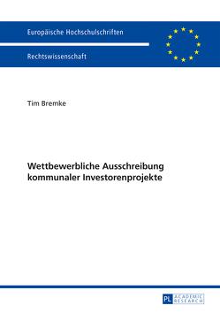 Wettbewerbliche Ausschreibung kommunaler Investorenprojekte von Bremke,  Tim