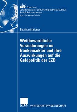 Wettbewerbliche Veränderungen im Bankensektor und ihre Auswirkungen auf die Geldpolitik der EZB von Kriener,  Eberhard