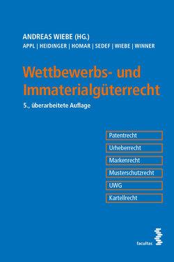Wettbewerbs- und Immaterialgüterrecht von Appl,  Clemens, Heidinger,  Roman, Homar,  Philipp, Sedef,  Arzu, Wiebe,  Andreas, Winner,  Martin