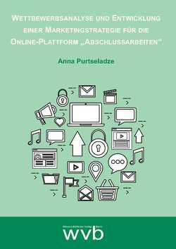 """Wettbewerbsanalyse und Entwicklung einer Marketingstrategie für die Online-Plattform """"Abschlussarbeiten"""" von Purtseladze,  Anna"""