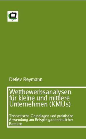 Wettbewerbsanalysen für kleine und mittlere Unternehmen (KMUs) von Reymann,  Detlev