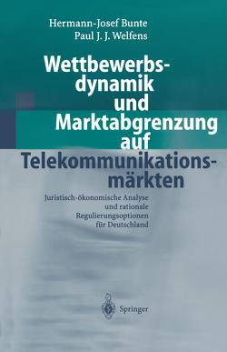 Wettbewerbsdynamik und Marktabgrenzung auf Telekommunikationsmärkten von Bunte,  Hermann-Josef, Welfens,  Paul J.J.