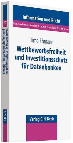 Wettbewerbsfreiheit und Investitionsschutz für Datenbanken von Ehmann,  Timo