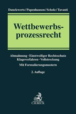 Wettbewerbsprozessrecht von Danckwerts,  Rolf Nikolas, Papenhausen,  Jochen, Scholz,  Peter Christian, Tavanti,  Pascal