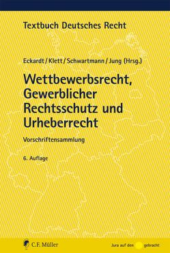 Wettbewerbsrecht, Gewerblicher Rechtsschutz und Urheberrecht von Eckardt,  Bernd, Jung,  Ingo, Klett,  Dieter, Schwartmann,  Rolf
