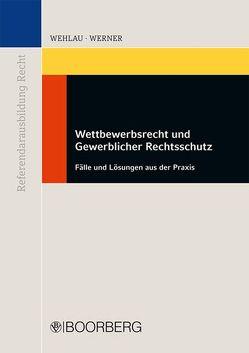 Wettbewerbsrecht und Gewerblicher Rechtsschutz von Wehlau,  Andreas, Werner,  Matthias
