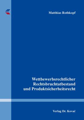Wettbewerbsrechtlicher Rechtsbruchtatbestand und Produktsicherheitsrecht von Rothkopf,  Matthias