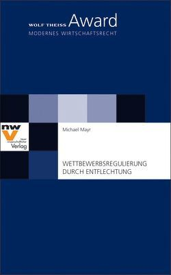 Wettbewerbsregulierung durch Entflechtung von Mayr,  Michael