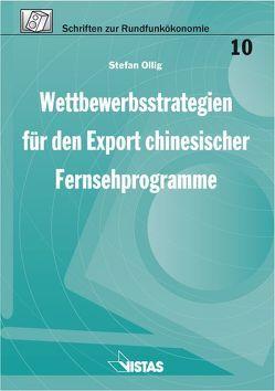 Wettbewerbsstrategien für den Export chinesischer Fernsehprogramme von Hansmeyer,  Karl H., Kops,  Manfred, Ollig,  Stefan, Sieben,  Günter