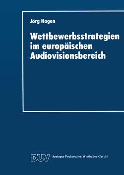 Wettbewerbsstrategien im europäischen Audiovisionsbereich von Hagen,  Jörg