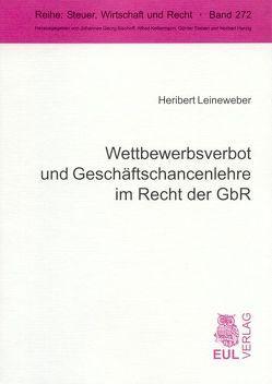 Wettbewerbsverbot und Geschäftschancenlehre im Recht der GbR von Leineweber,  Heribert