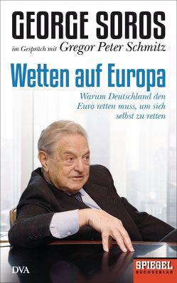 Wetten auf Europa von Schmitz,  Gregor Peter, Soros,  George