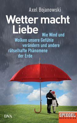 Wetter macht Liebe von Bojanowski,  Axel