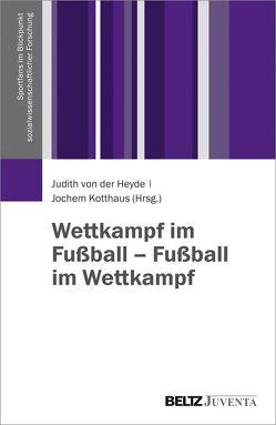 Wettkampf im Fußball – Fußball im Wettkampf von Heyde,  Judith von der, Kotthaus,  Jochem