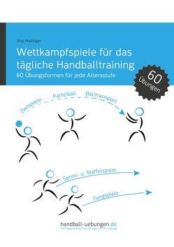 Wettkampfspiele für das tägliche Handballtraining von Madinger,  Jörg