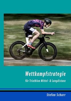 Wettkampfstrategie für Triathlon Mittel- & Langdistanz von Schurr,  Stefan