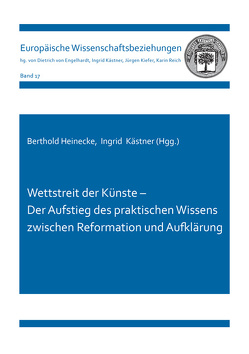 Wettstreit der Künste – Der Aufstieg des praktischen Wissens zwischen Reformation und Aufklärung von Heinecke,  Berthold, Kästner,  Ingrid