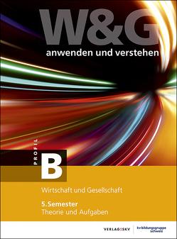 W&G – anwenden und verstehen / W&G – anwenden und verstehen, B-Profil, 5. Semester, Bundle mit digitalen Lösungen von KV Bildungsgruppe Schweiz