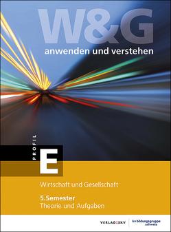 W&G – anwenden und verstehen / W&G – anwenden und verstehen, E-Profil, 5. Semester, Bundle mit digitalen Lösungen von KV Bildungsgruppe Schweiz