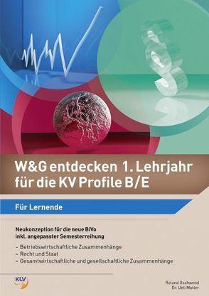 W&G entdecken 1. Lehrjahr für die KV Profile B/E von Gschwend,  Roland, Matter,  Ueli
