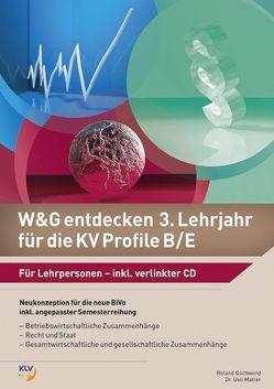 W&G entdecken 3. Lehrjahr für die KV Profile B/E von Dr. Matter,  Ueli, Gschwend,  Roland