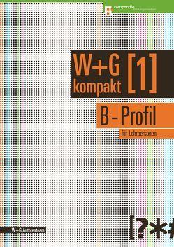 W&G kompakt. Band 1 für Lehrpersonen, B-Profil