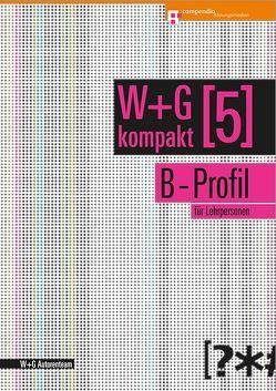 W&G kompakt. Band 5 für Lehrpersonen, B-Profil