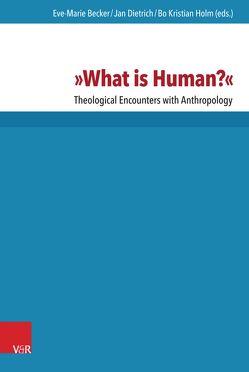 »What is Human?« von Becker,  Eve-Marie, Dietrich,  Jan, Holm,  Bo Kristian