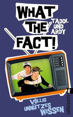 What The Fact! von Taddl & Ardy