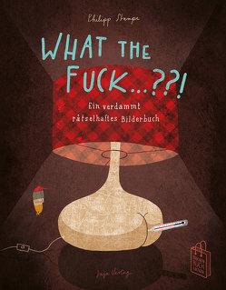 What the Fuck …?! von Stampe,  Philipp