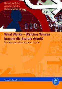 What Works – Welches Wissen braucht die Soziale Arbeit? von Otto,  Hans-Uwe, Polutta,  Andreas, Ziegler,  Holger