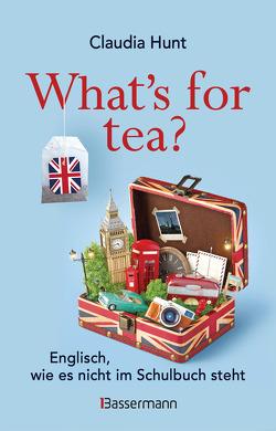 What's for tea? Englisch, wie es nicht im Schulbuch steht von Hunt,  Claudia