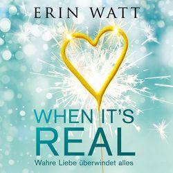 When it's Real – Wahre Liebe überwindet alles von Bittner,  Dagmar, Korff,  Bastian, Kubis,  Lene, Watt,  Erin