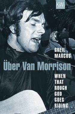 When That Rough God Goes Riding. Über Van Morrison von Lösch,  Conny, Marcus,  Greil